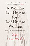 A Woman Looking at Men Looking at Women: Essays on Art, Sex, and the Mind (English Edition)