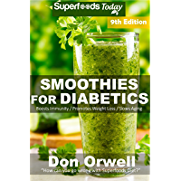 Smoothies for Diabetics: Over 135 Quick & Easy Gluten Free Low Cholesterol Whole Foods Blender Recipes full of Antioxidants & Phytochemicals (Diabetic ... Transformation Book 1) (English Edition)