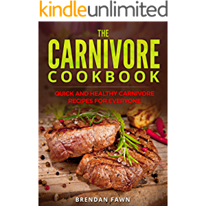 The Carnivore Cookbook: Quick and Healthy Carnivore Recipes for Everyone (The Carnivore Journey Book 10)