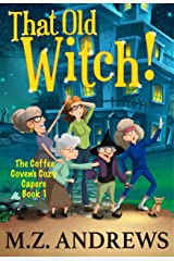That Old Witch!: The Coffee Coven's Cozy Capers: Book 1 Kindle Edition
