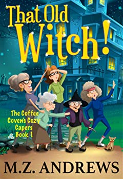 That Old Witch!: The Coffee Coven\'s Cozy Capers: Book 1