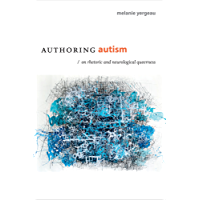 Authoring Autism: On Rhetoric and Neurological Queerness (Thought in the Act)