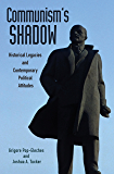 Communism's Shadow: Historical Legacies and Contemporary Political Attitudes (Princeton Studies in Political Behavior)