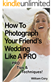 How To Photograph Your Friend's Wedding Like A PRO
