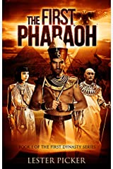 The First Pharaoh (The First Dynasty Book 1) Kindle Edition