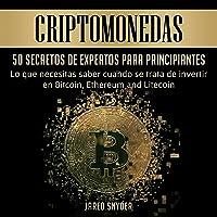 Criptomonedas [Cryptocurrencies]: 50 Secretos De Expertos Para Principiantes Lo Que Necesitas Saber Cuando Se Trata De…
