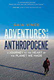 Adventures in the Anthropocene: A Journey to the Heart of the Planet We Made