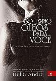 Só tenho olhos para você (Bella Andre Livro 4)