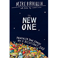 The New One: Painfully True Stories from a Reluctant Dad (English Edition)