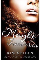 Maybe Tomorrow: a Maybe... novel Kindle Edition