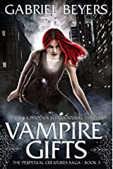 Vampire Gifts (The Perpetual Creatures Saga Book 3) Kindle Edition
