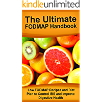 The Ultimate FODMAP Handbook: Low FODMAP Recipes and Diet Plan to Control IBS and Improve Digestive Health (Fodmap, Fodmaps Diet Books, Fodmap Kindle, ... Low Fodmaps, Low Fodmaps Diet, Fodmap Diet)