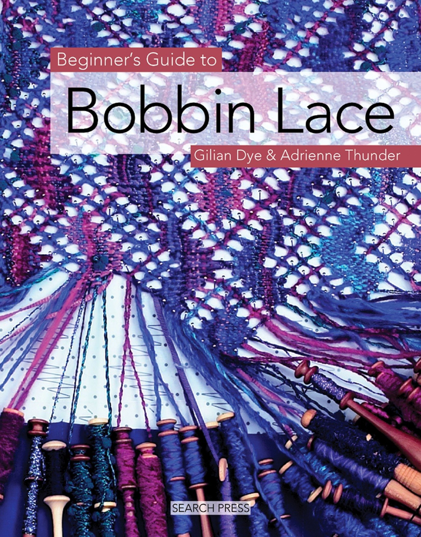 Beginner S Guide To Bobbin Lace Beginner S Guide To Needlecrafts Dye Gilian Thunder Adrienne 8601200745993 Amazon Com Books