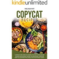 Copycat Recipes: A Step-by-Step Guide to Making the Most Popular and Favorite Restaurant Dishes for Beginners. Discover…