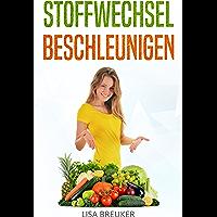 Stoffwechsel beschleunigen: Besser aussehen durch einen angeregten Stoffwechsel (Abnehmen ohne Diät und Sport) (German Edition)