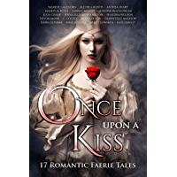 Once Upon A Kiss: 17 Romantic Faerie Tales (Once Upon Series Book 2)