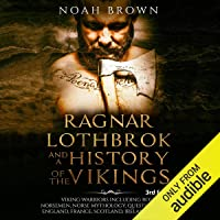 Ragnar Lothbrok and a History of the Vikings: Viking Warriors Including Rollo, Norsemen, Norse Mythology, Quests in…