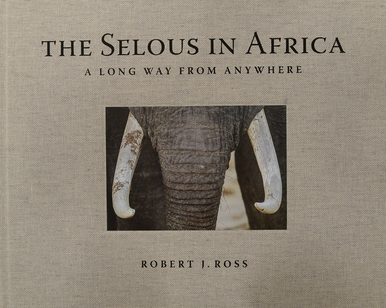 The Selous in Africa: A Long Way from Anywhere ebook