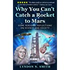 Why You Can't Catch a Rocket to Mars: Some Personal Reflections on Science and Society, by Lyndon N. Smith
