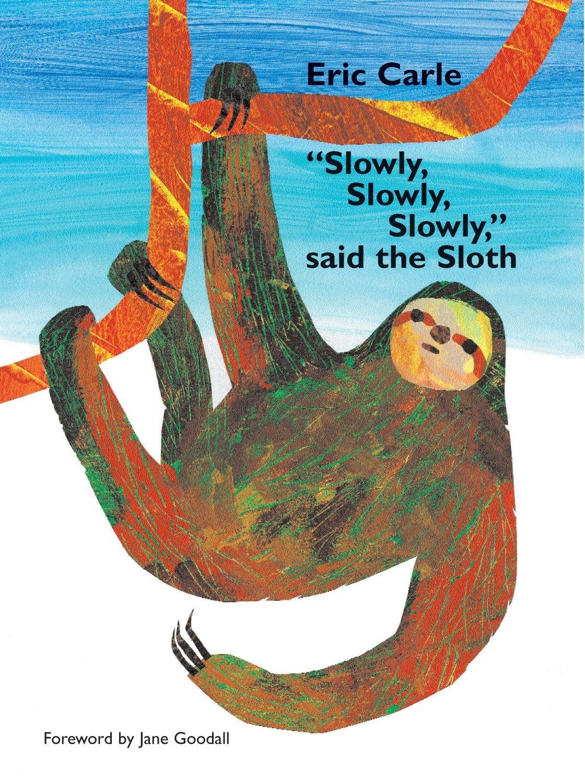 ''Slowly, Slowly, Slowly,'' Said the Sloth