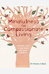 Mindfulness for Compassionate Living: Mindful ways to less stress and more kindness Kindle Edition