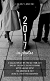 2017 in photos: A collection of my photos from 2017 and my thoughts on photography after having spent five months in 2017 being a street photographer
