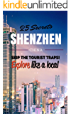 Shenzhen 25 Secrets - The Locals Travel Guide  For Your Trip to Shenzhen ( China ): Skip the tourist traps and explore like a local : Where to Go, Eat & Party in Shenzhen ( China )