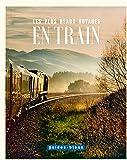 Les plus beaux voyages en train: L'art du voyage - Les Guides Bleus