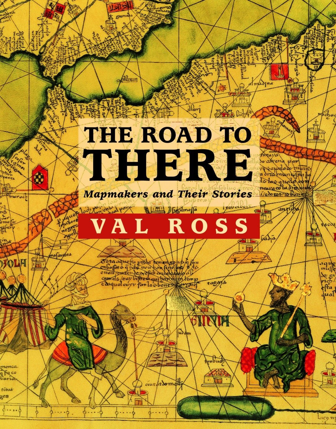 The Road to There: Mapmakers and Their Stories PDF