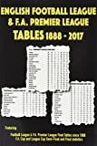 English Football League and F.A. Premier League Tables 1888-2017