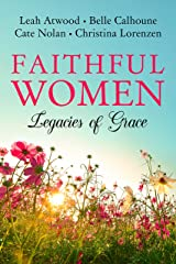 Faithful Women: Legacies of Grace Kindle Edition