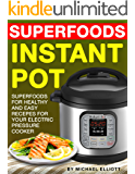 Instant Pot Superfoods (Cookbook, Healthy, Quick, Easy, Delicious, Crock Pot, Low-fat, Simple Cooking, Electric Pressure Cooker, Paleo, Quinoa, Salmon, Avocado, Chia, Sweet potato, Broccoli, Coconut)