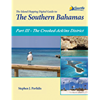 The Island Hopping Digital Guide To The Southern Bahamas - Part III - The Crooked-Acklins District: Including: Mira Por Vos, Samana, The Plana Cays, and The Crooked Island Passage (English Edition)
