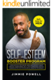 Self-esteem Booster Program: Overcome Self-Criticism by improving Your Self-Imagine through Assertiveness, Self-Love & Compassion, Positive Thinking & ... Techniques (Self-Help for Man Book 1)