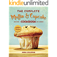 The Complete Muffin & Cupcake Cookbook: 600 Recipes to Bake at Home, with Love! (Baking Cookbook Book 3)