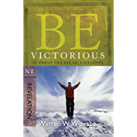 Be Victorious (Revelation): In Christ You Are an Overcomer (The BE Series Commentary)