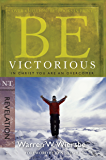Be Victorious (Revelation): In Christ You Are an Overcomer (The BE Series Commentary) (English Edition)