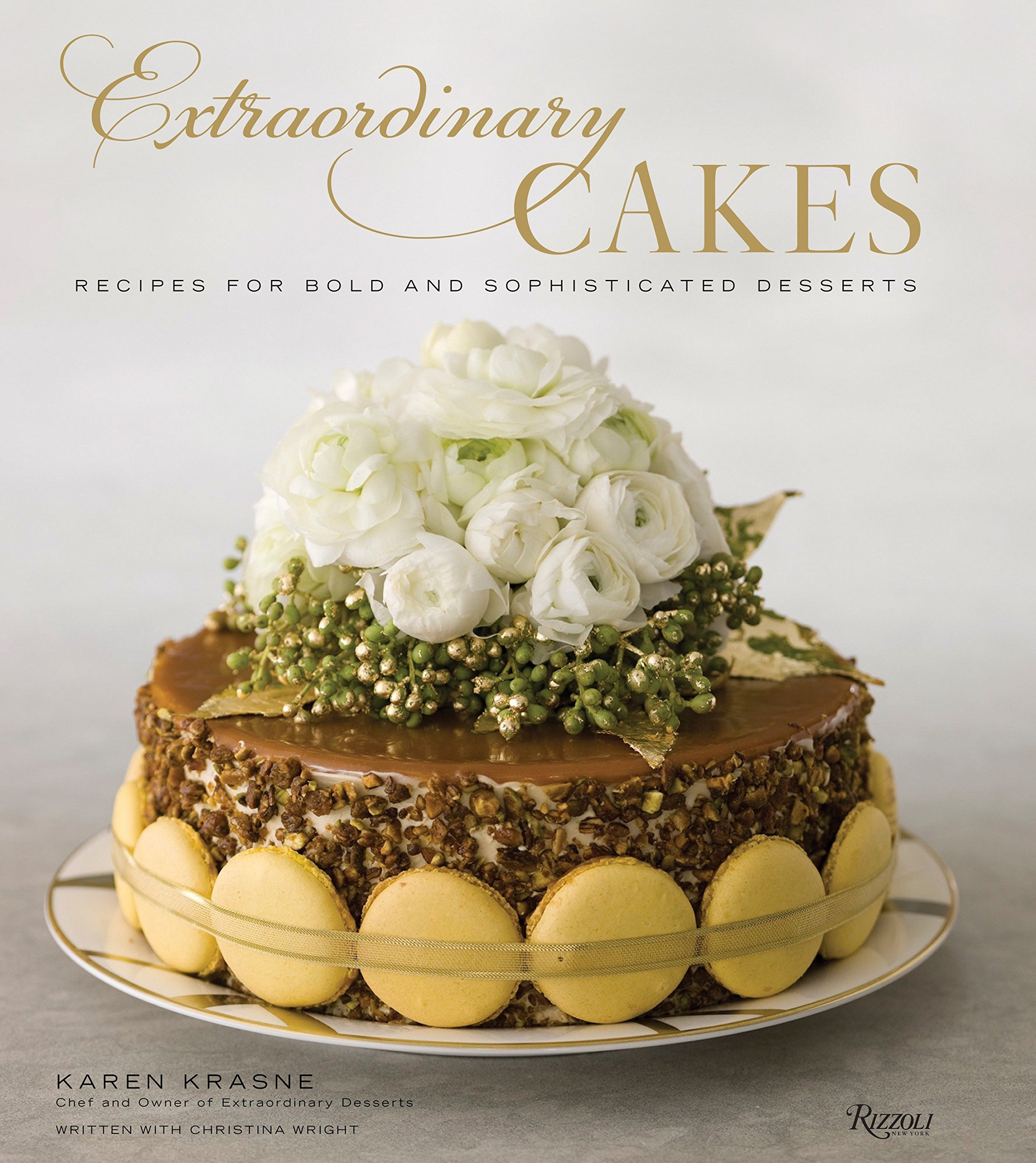 Extraordinary Cakes: Recipes for Bold and Sophisticated Desserts by Rizzoli