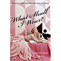 What Shall I Wear?: The What, Where, When & How Much of Fashion