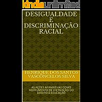 DESIGUALDADE E DISCRIMINAÇÃO RACIAL: AS AÇÕES AFIRMATIVAS COMO INSTRUMENTO DE EFETIVAÇÃO DO DIREITO À EDUCAÇÃO