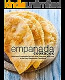 Empanada Cookbook: Delicious Empanada Recipes that Everyone Will Love in an Easy Empanada Cookbook