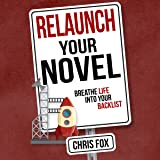 Relaunch Your Novel: Breathe Life Into Your Backlist