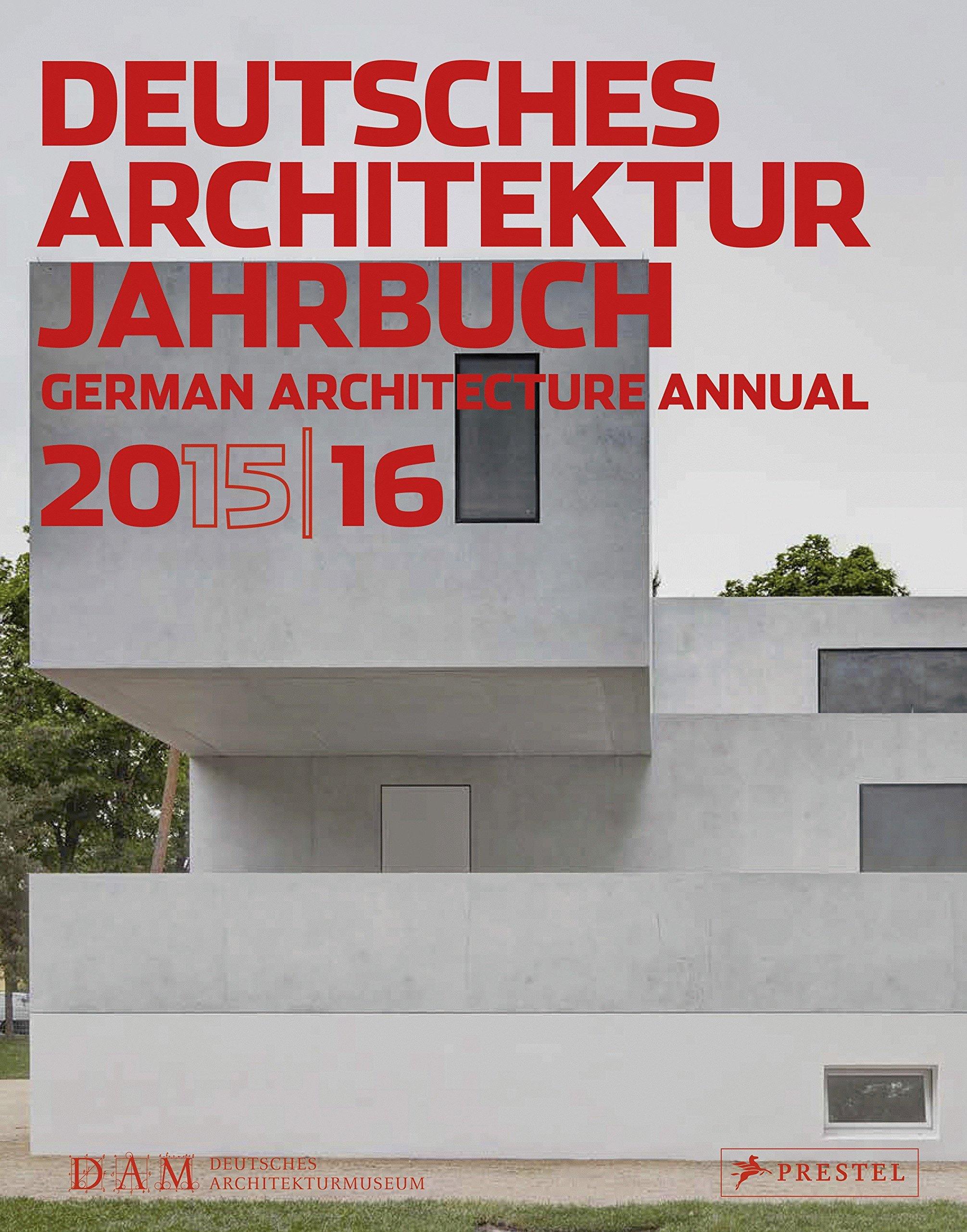 Deutsches Architektur Jahrbuch 2015/16: German Architecture Annual 2015/16 (Englisch) Taschenbuch – 28. September 2015 Peter Cachola Schmal Yorck Förster Christina Gräwe Prestel Verlag