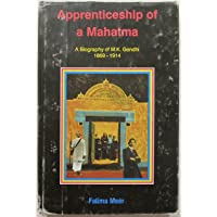 Apprenticeship of Mahatma ( A Bio. of M.K. Gandhi 1869-1914)