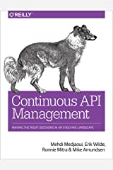 Continuous API Management: Making the Right Decisions in an Evolving Landscape Kindle Edition