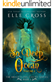 So Deep the Ocean: Volume 1 (The Brightling Court Series Book 3)