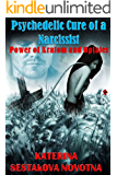 Psychedelic Cure of a Narcissist: Power of Kratom and Opiates (Eric's Psychedelic Journey Book 1)