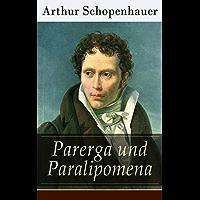 Parerga und Paralipomena: Band 1&2 - Kleine Philosophische Schriften: Zweite und beträchtlich vermehrte Auflage, aus dem handschriftlichen Nachlasse des Verfassers (German Edition)
