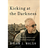 Kicking at the Darkness: Bruce Cockburn and the Christian Imagination book cover