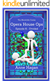 Opera House Ops: A Morelville Cozies Serial Mystery: Episode 6 - Divided